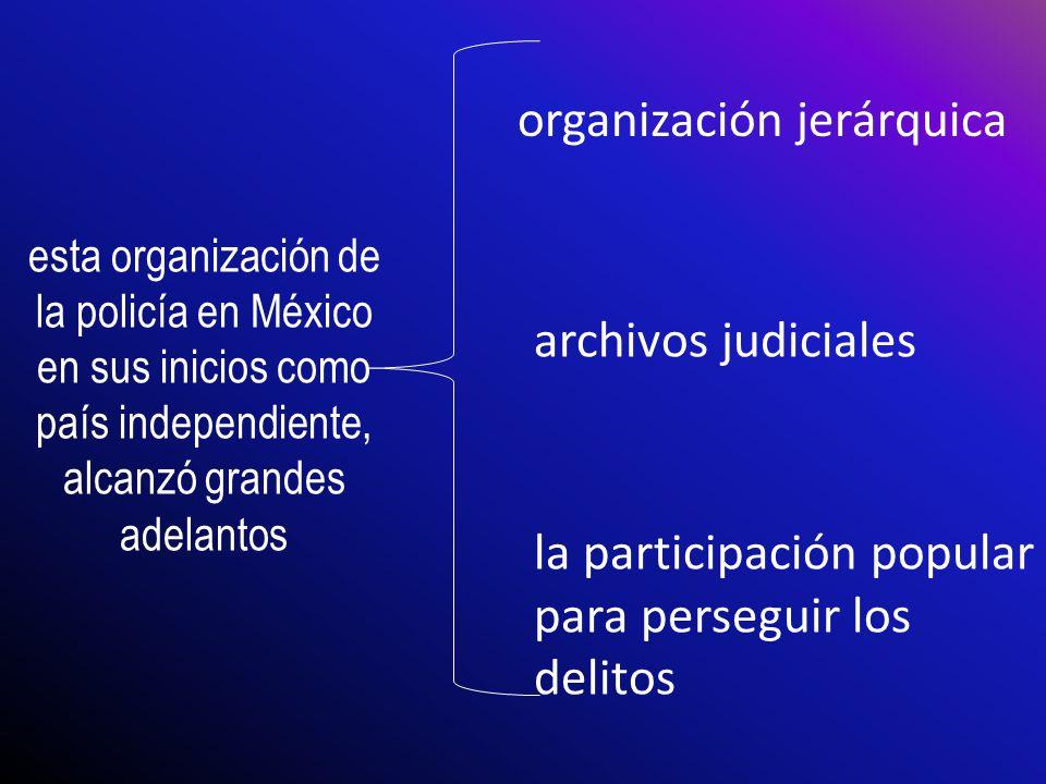 esta organización de la policía en México en sus inicios como país independiente, alcanzó grandes adelantos organización jerárquica archivos judiciale