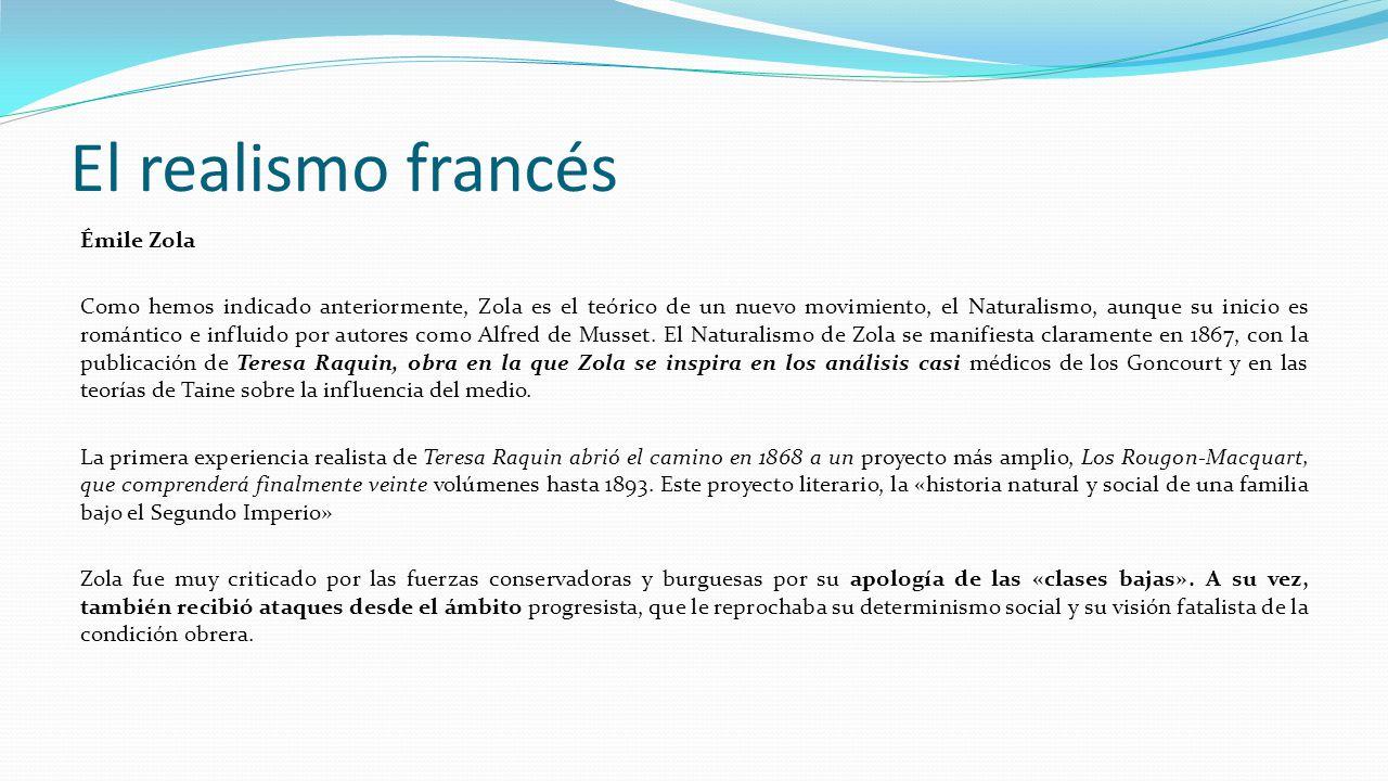 El realismo francés Émile Zola Como hemos indicado anteriormente, Zola es el teórico de un nuevo movimiento, el Naturalismo, aunque su inicio es román