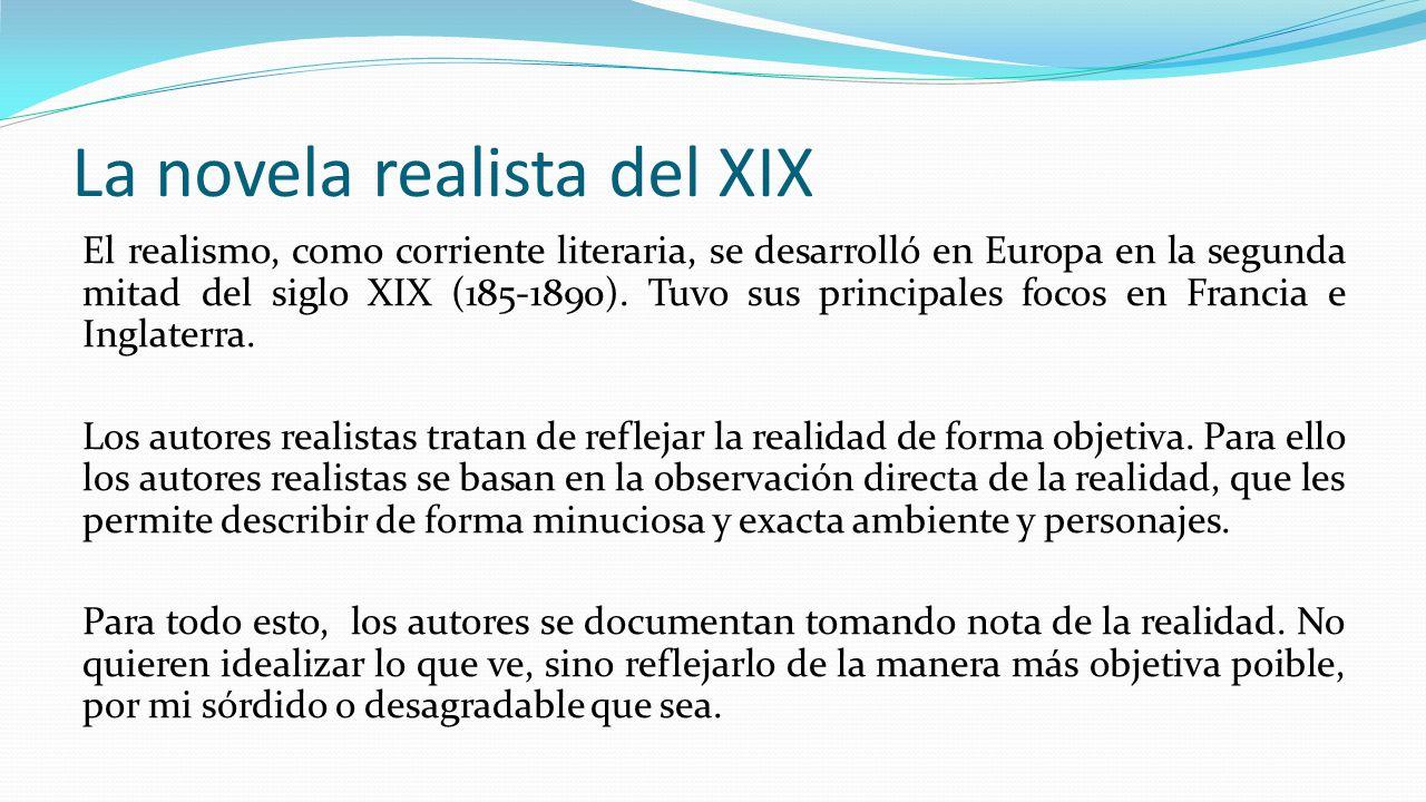 La novela realista del XIX El realismo, como corriente literaria, se desarrolló en Europa en la segunda mitad del siglo XIX (185-1890).