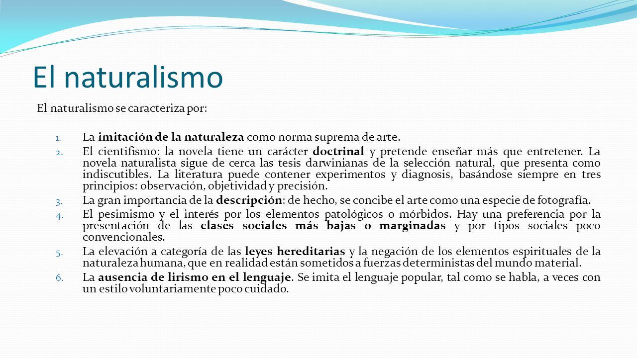 El naturalismo El naturalismo se caracteriza por: 1.