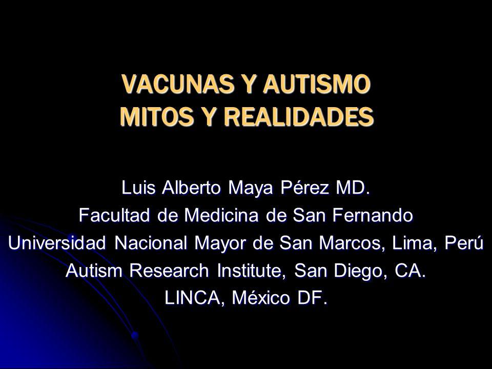 VACUNAS Y AUTISMO MITOS Y REALIDADES Luis Alberto Maya Pérez MD. Facultad de Medicina de San Fernando Universidad Nacional Mayor de San Marcos, Lima,