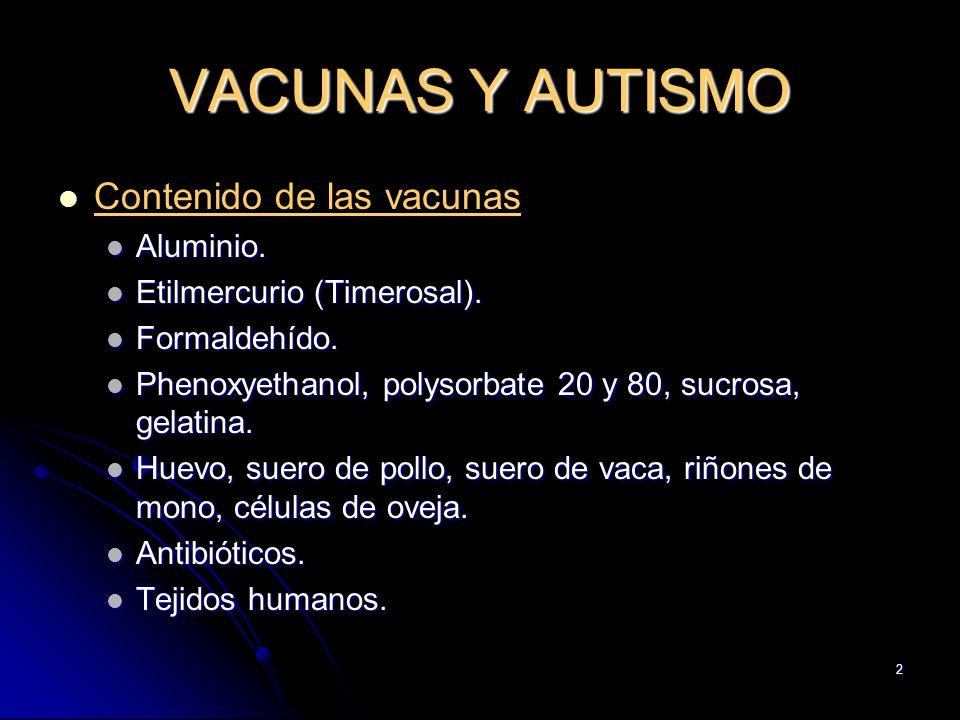 2 VACUNAS Y AUTISMO Contenido de las vacunas Aluminio. Aluminio. Etilmercurio (Timerosal). Etilmercurio (Timerosal). Formaldehído. Formaldehído. Pheno