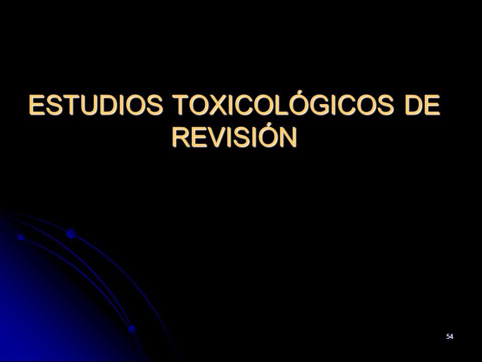 54 ESTUDIOS TOXICOLÓGICOS DE REVISIÓN