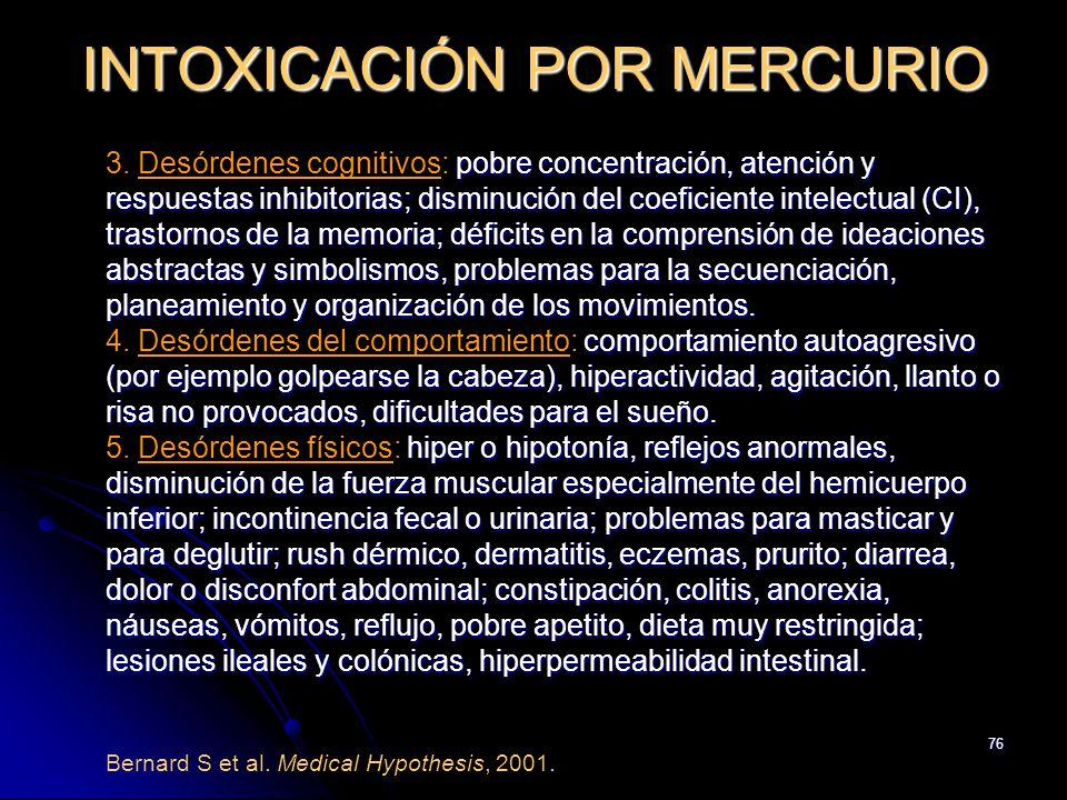76 INTOXICACIÓN POR MERCURIO pobre concentración, atención y respuestas inhibitorias; disminución del coeficiente intelectual (CI), trastornos de la m