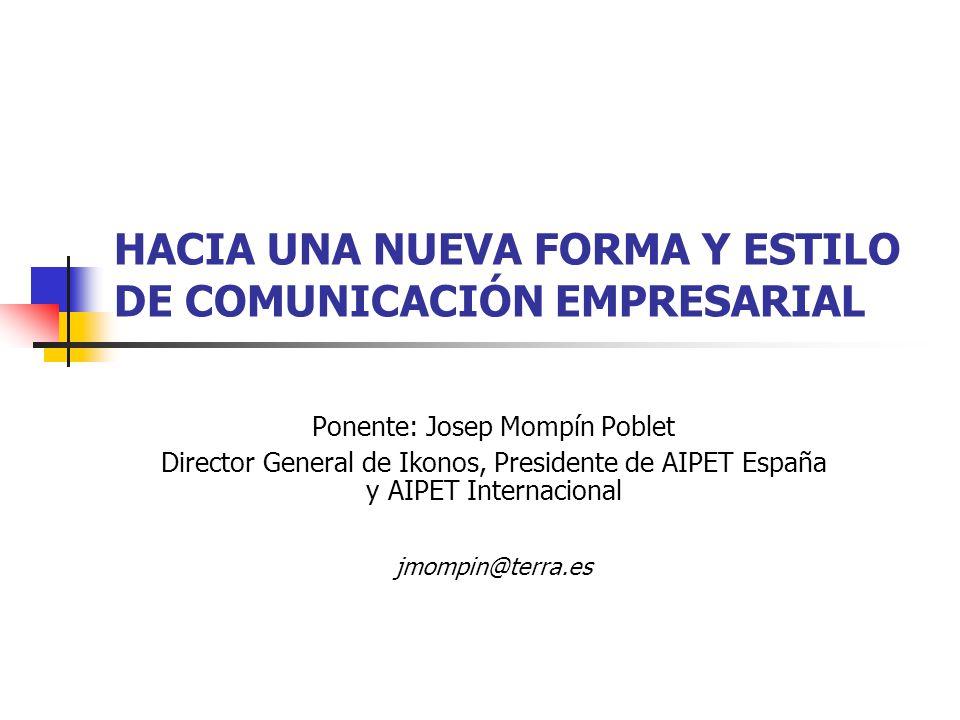 HACIA UNA NUEVA FORMA Y ESTILO DE COMUNICACIÓN EMPRESARIAL Ponente: Josep Mompín Poblet Director General de Ikonos, Presidente de AIPET España y AIPET