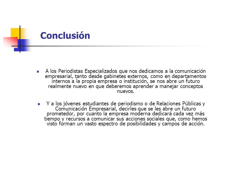 Conclusión A los Periodistas Especializados que nos dedicamos a la comunicación empresarial, tanto desde gabinetes externos, como en departamentos int