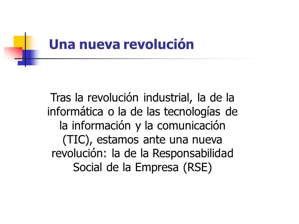 Tras la revolución industrial, la de la informática o la de las tecnologías de la información y la comunicación (TIC), estamos ante una nueva revolución: la de la Responsabilidad Social de la Empresa (RSE) Una nueva revolución