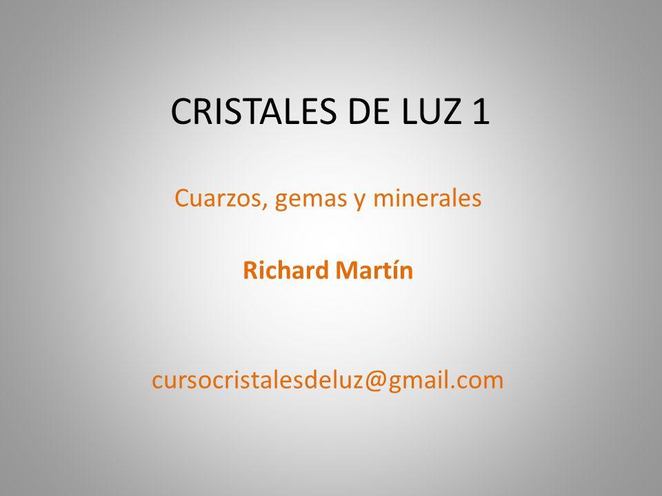 CRISTALES DE LUZ 1 Cuarzos, gemas y minerales Richard Martín cursocristalesdeluz@gmail.com
