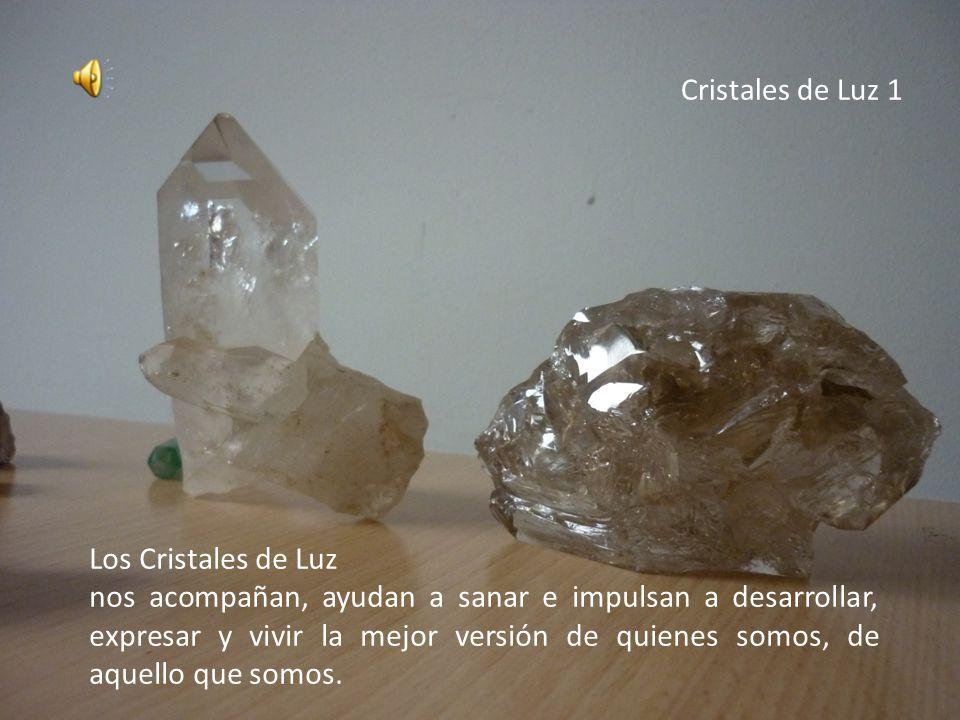 Cristales de Luz 1 Los Cristales de Luz nos acompañan, ayudan a sanar e impulsan a desarrollar, expresar y vivir la mejor versión de quienes somos, de