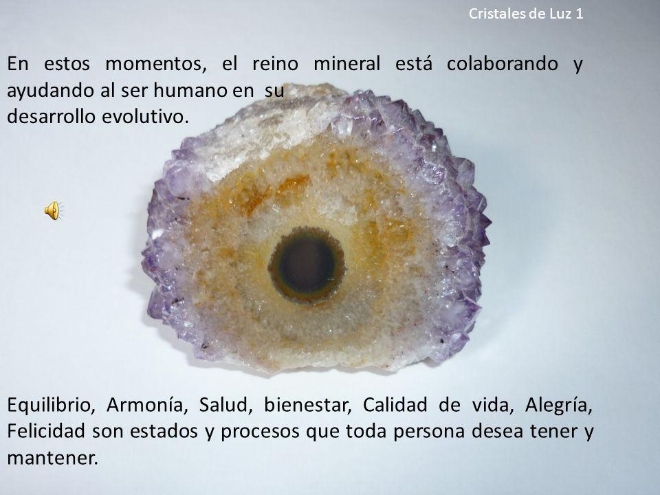 El trabajo serio, honesto, respetuoso y humilde en colaboración con el reino mineral es uno de los muchos caminos de que dispone el ser humano para alcanzar y consolidar esos estados en su vida.