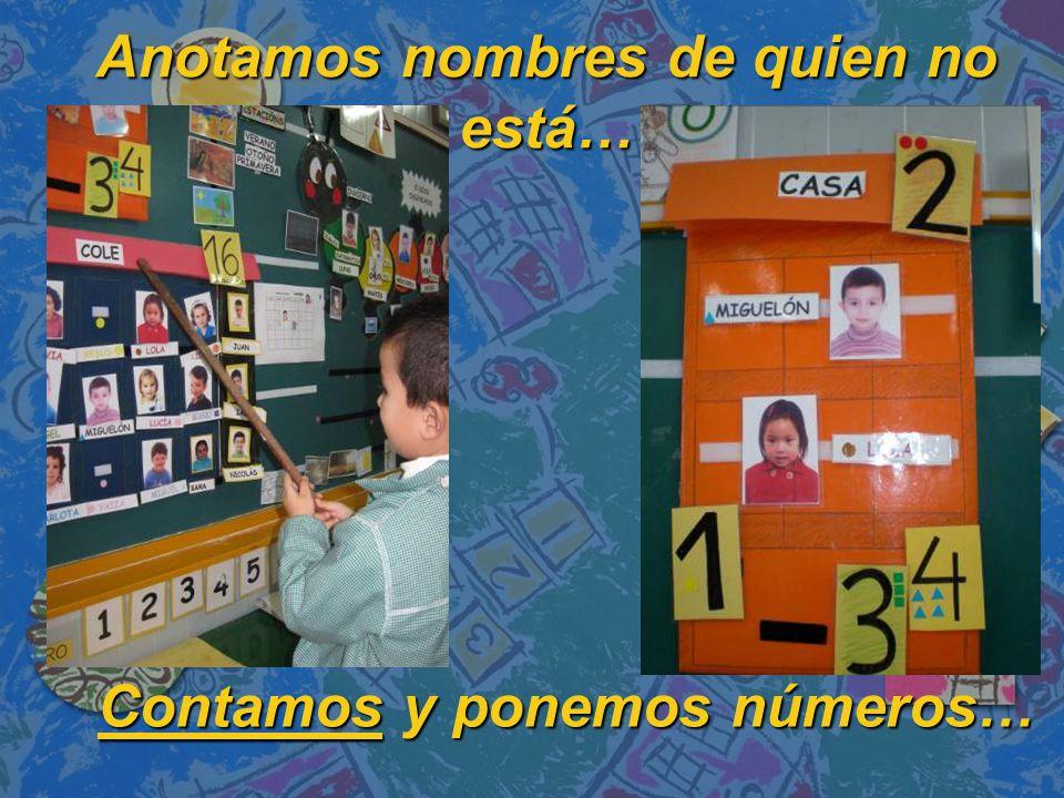 Anotamos nombres de quien no está… Anotamos nombres de quien no está… Contamos y ponemos números… Contamos y ponemos números…