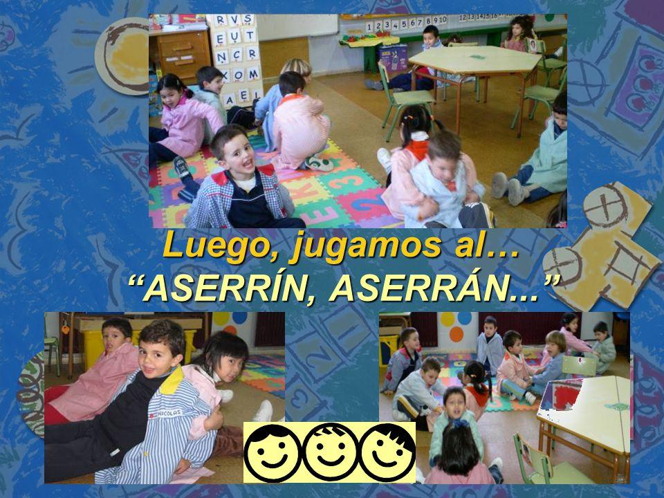 Luego, jugamos al… ASERRÍN, ASERRÁN...