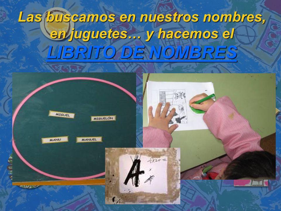 Las buscamos en nuestros nombres, en juguetes… y hacemos el LIBRITO DE NOMBRES LIBRITO DE NOMBRES LIBRITO DE NOMBRES