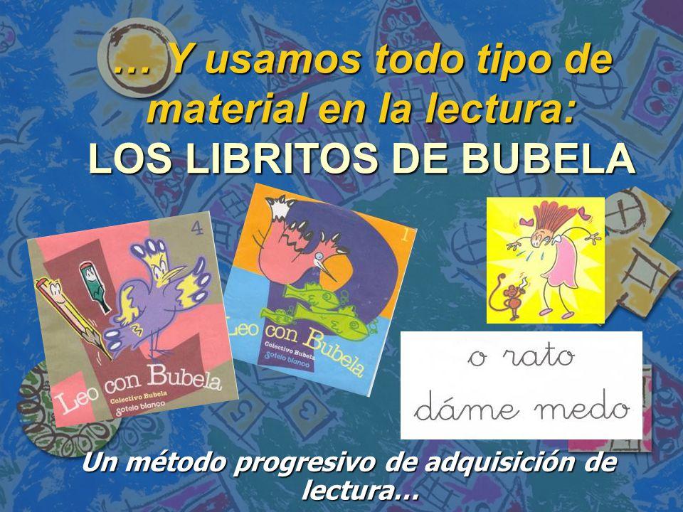 … Y usamos todo tipo de material en la lectura: LOS LIBRITOS DE BUBELA Un método progresivo de adquisición de lectura…