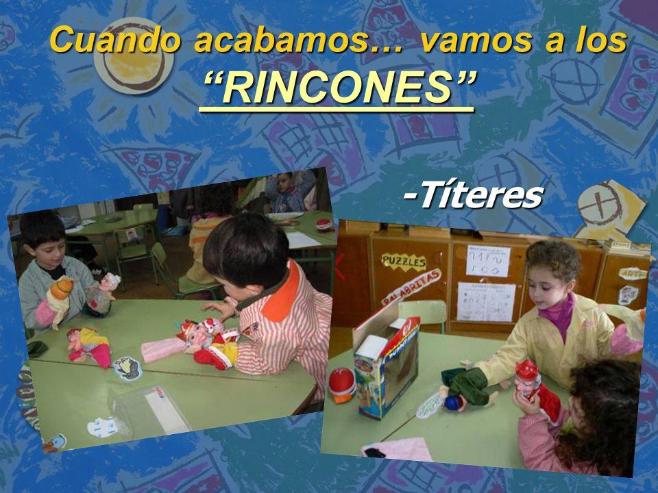 Cuando acabamos… vamos a los RINCONES -Títeres -Títeres