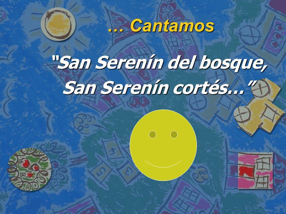 … Cantamos San Serenín del bosque, San Serenín cortés…