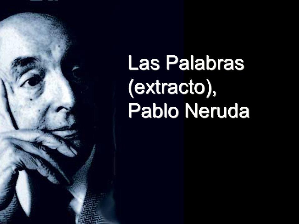 Las Palabras (extracto), Pablo Neruda