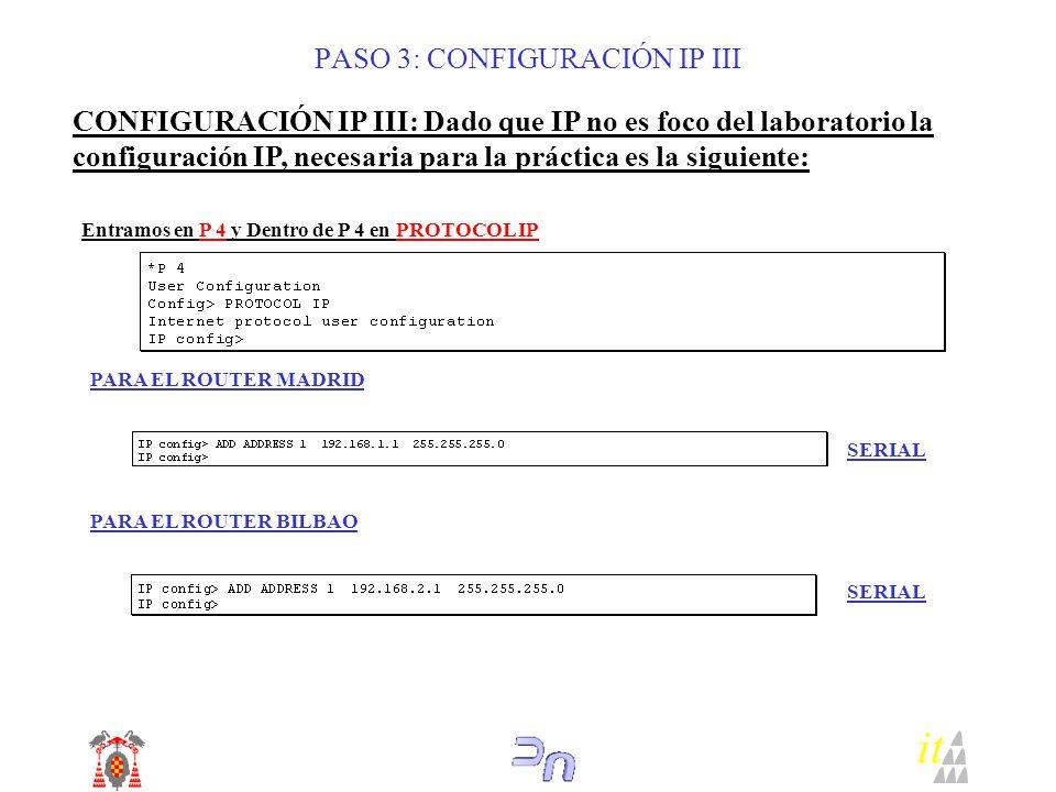 CONFIGURACIÓN IP III: Dado que IP no es foco del laboratorio la configuración IP, necesaria para la práctica es la siguiente: Entramos en P 4 y Dentro