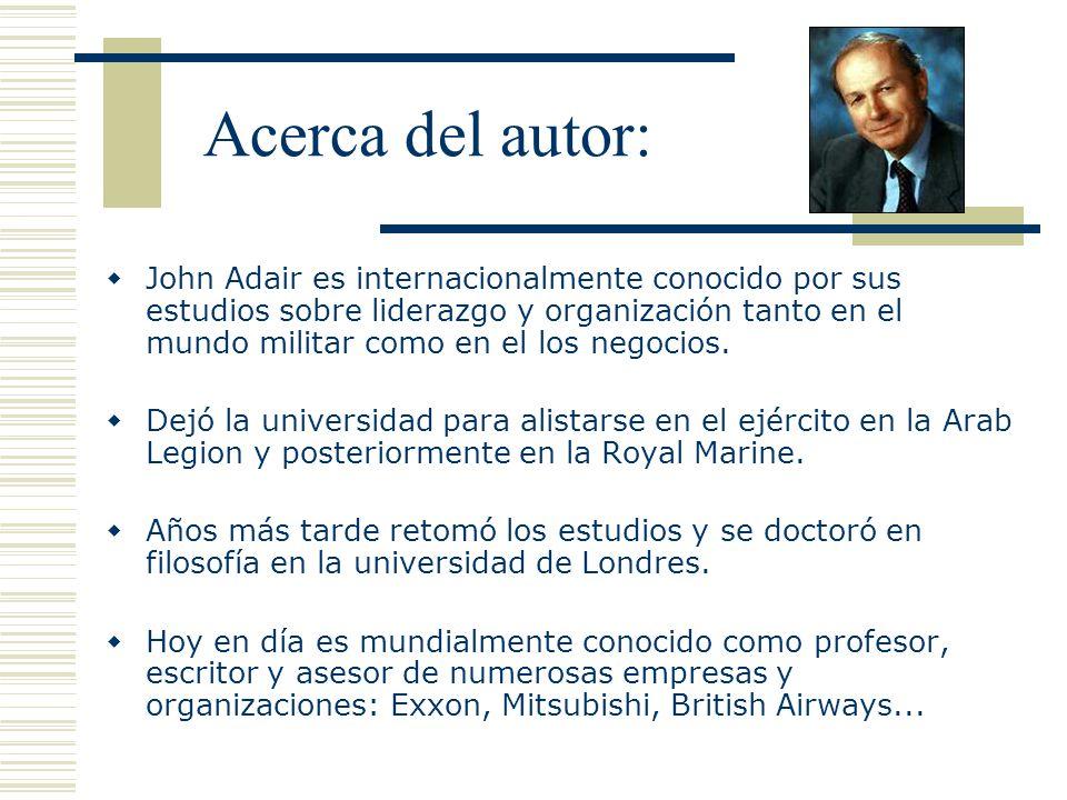Acerca del autor: John Adair es internacionalmente conocido por sus estudios sobre liderazgo y organización tanto en el mundo militar como en el los n