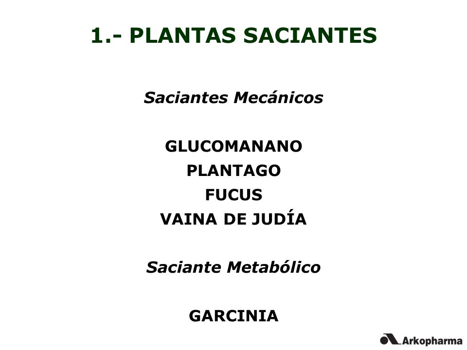 Saciantes Mecánicos GLUCOMANANO PLANTAGO FUCUS VAINA DE JUDÍA Saciante Metabólico GARCINIA 1.- PLANTAS SACIANTES