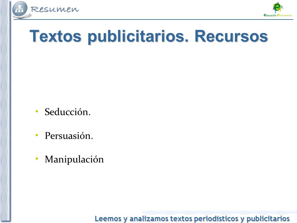 Leemos y analizamos textos periodísticos y publicitarios Seducción. Persuasión. Manipulación Textos publicitarios. Recursos