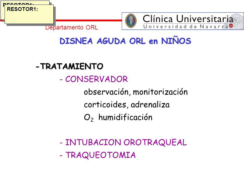 Departamento ORL DISNEA AGUDA ORL en NIÑOS -TRATAMIENTO - CONSERVADOR observación, monitorización corticoides, adrenaliza O 2 humidificación - INTUBAC