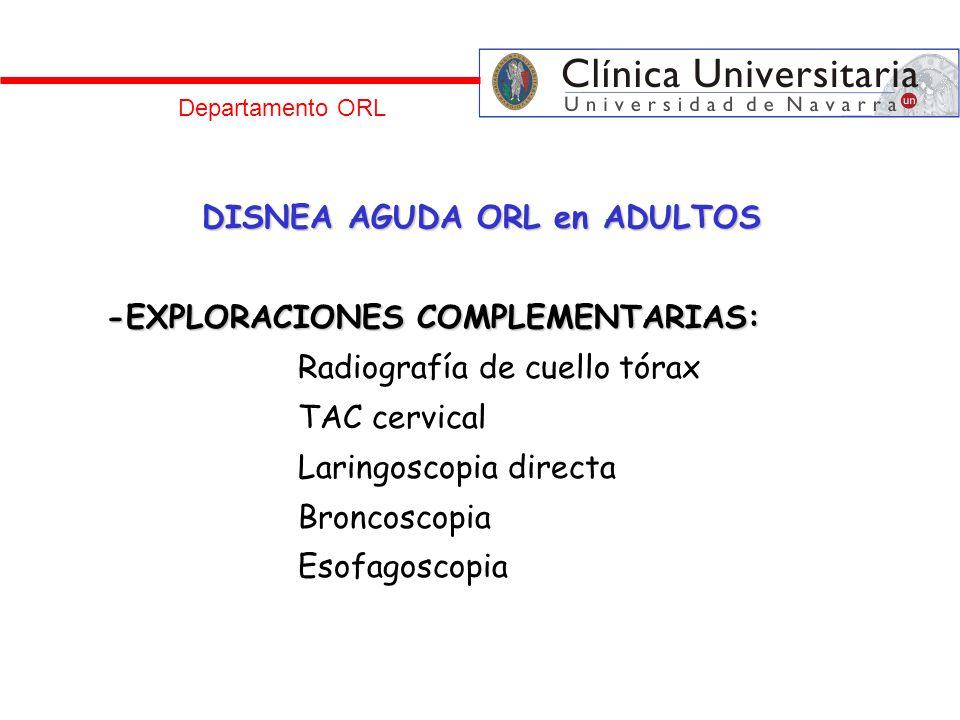 Departamento ORL DISNEA AGUDA ORL en ADULTOS -EXPLORACIONES COMPLEMENTARIAS: Radiografía de cuello tórax TAC cervical Laringoscopia directa Broncoscop