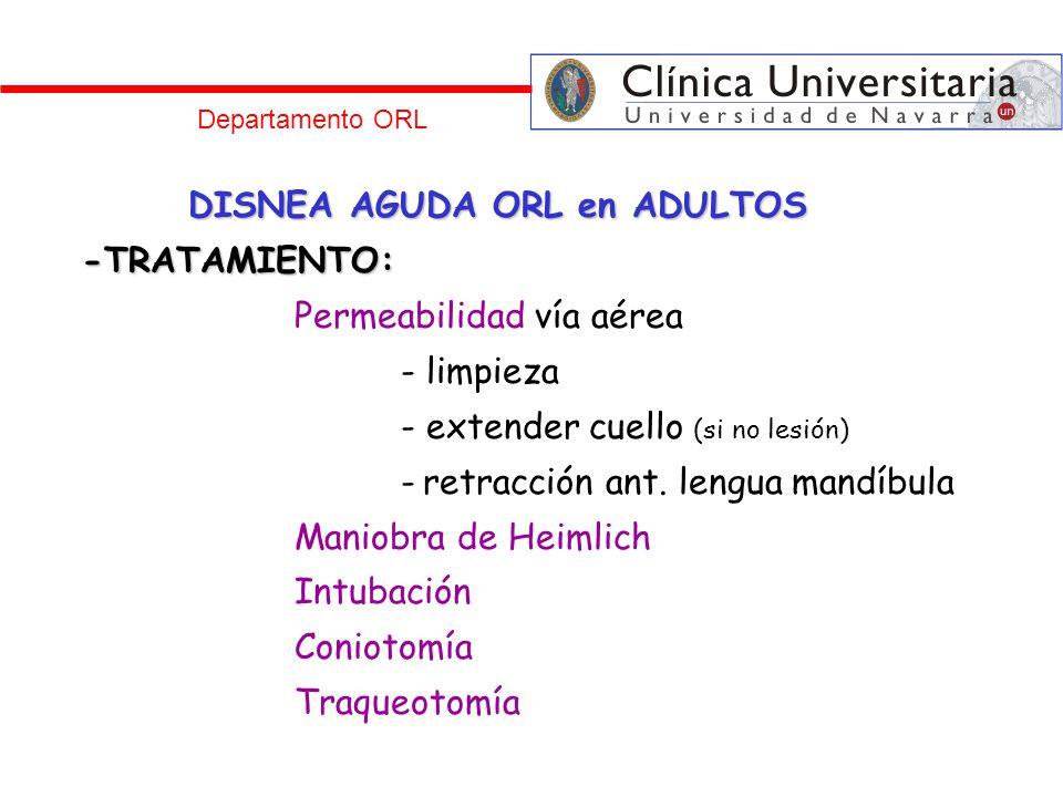 Departamento ORL DISNEA AGUDA ORL en ADULTOS -TRATAMIENTO: Permeabilidad vía aérea - limpieza - extender cuello (si no lesión) - retracción ant. lengu