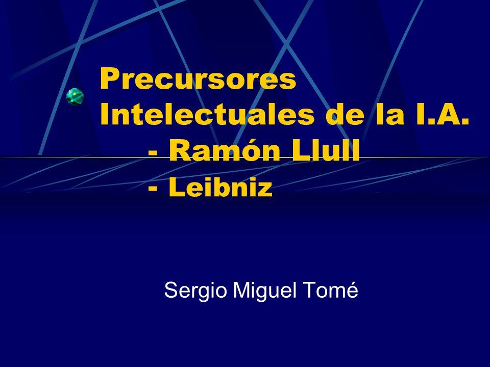 Precursores Intelectuales de la I.A. - Ramón Llull - Leibniz Sergio Miguel Tomé