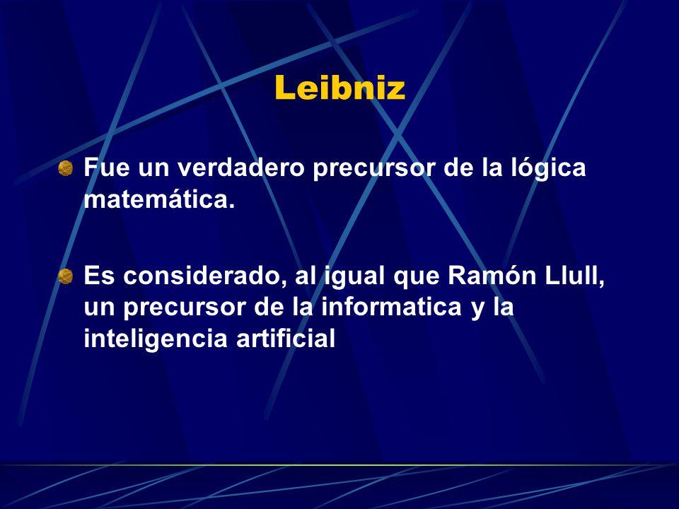 Leibniz Fue un verdadero precursor de la lógica matemática. Es considerado, al igual que Ramón Llull, un precursor de la informatica y la inteligencia
