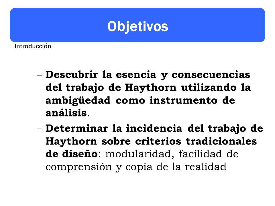 Objetivos – Descubrir la esencia y consecuencias del trabajo de Haythorn utilizando la ambigüedad como instrumento de análisis. – Determinar la incide