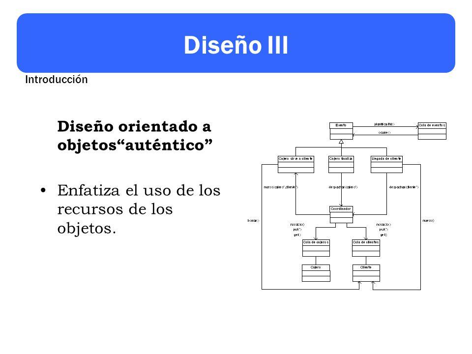 Diseño III Diseño orientado a objetosauténtico Enfatiza el uso de los recursos de los objetos.
