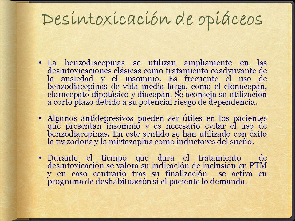 Desintoxicación de opiáceos La benzodiacepinas se utilizan ampliamente en las desintoxicaciones clásicas como tratamiento coadyuvante de la ansiedad y el insomnio.
