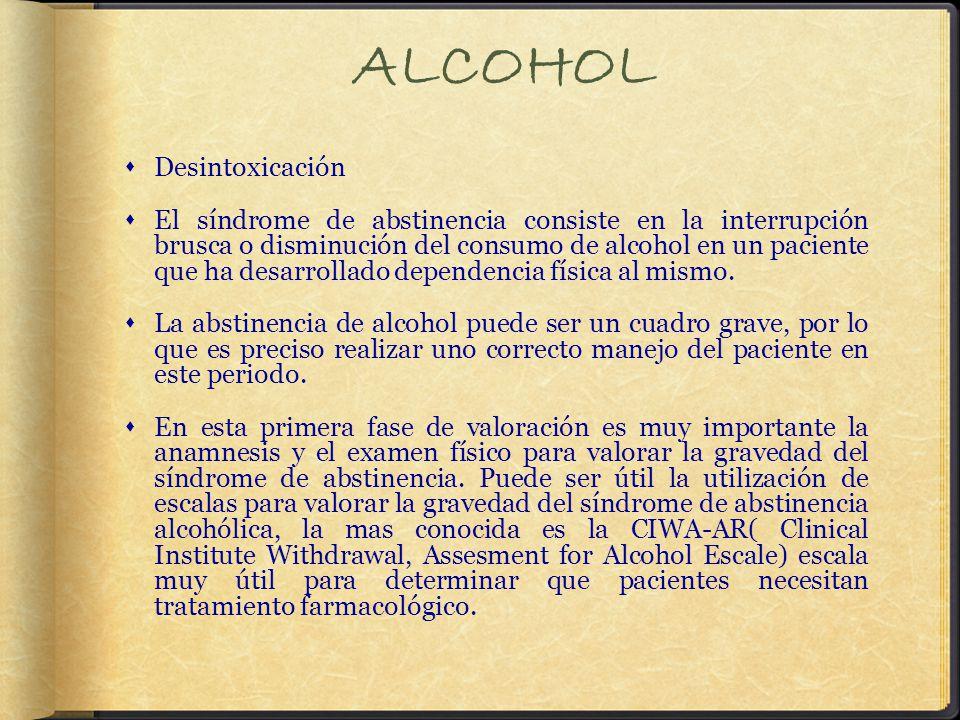 ALCOHOL Desintoxicación El síndrome de abstinencia consiste en la interrupción brusca o disminución del consumo de alcohol en un paciente que ha desarrollado dependencia física al mismo.