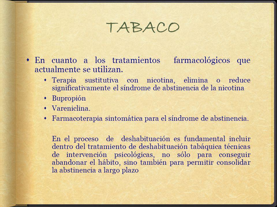 TABACO En cuanto a los tratamientos farmacológicos que actualmente se utilizan.
