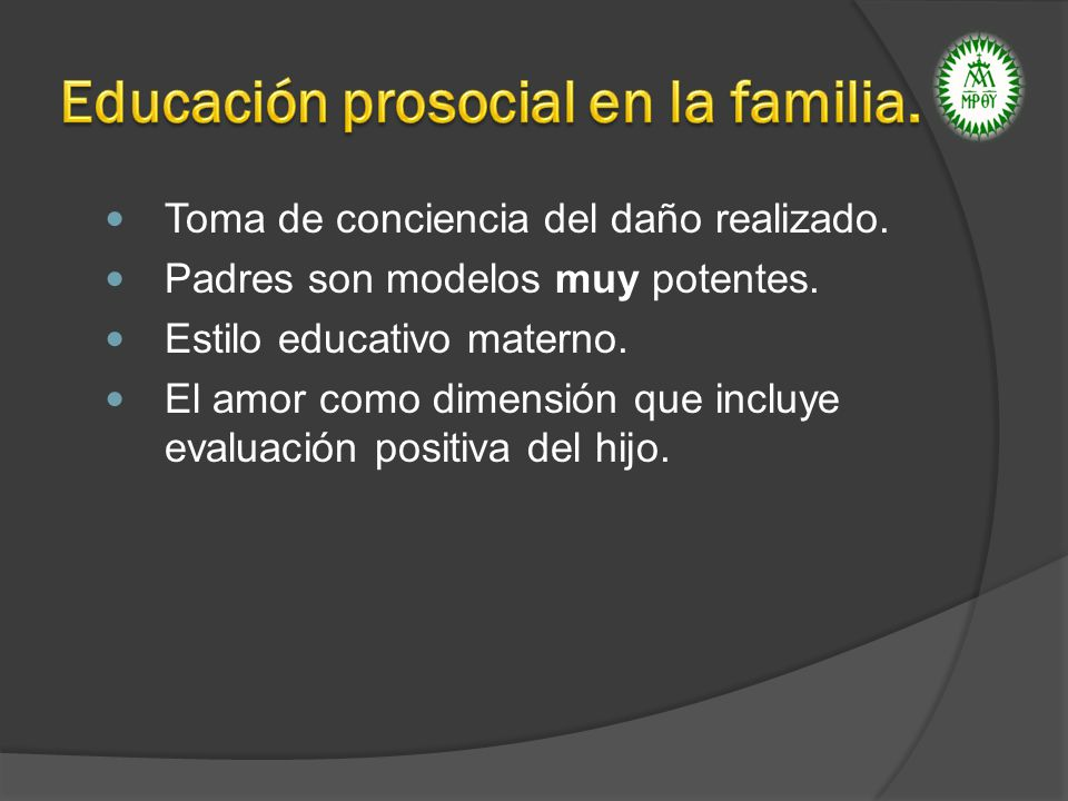 Toma de conciencia del daño realizado. Padres son modelos muy potentes. Estilo educativo materno. El amor como dimensión que incluye evaluación positi