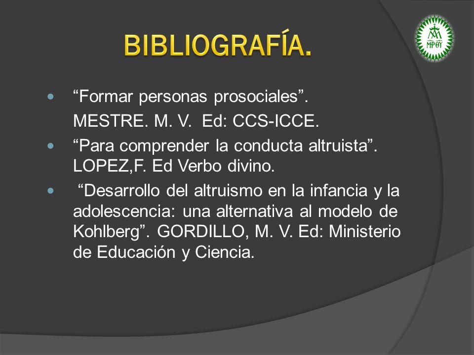 Formar personas prosociales. MESTRE. M. V. Ed: CCS-ICCE. Para comprender la conducta altruista. LOPEZ,F. Ed Verbo divino. Desarrollo del altruismo en