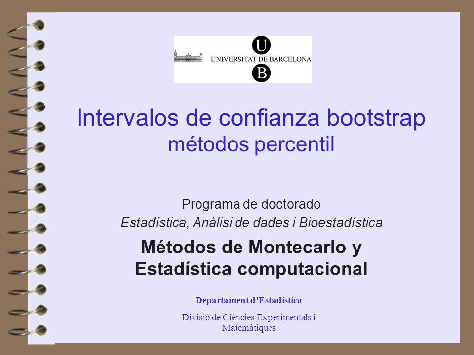 Intervalos de confianza percentil bootstrap Estima de la constante de aceleración Efron, para funcionales –U i es la función empírica de influencia asociada al dato i: Alternativamente, aproximación jackknife: