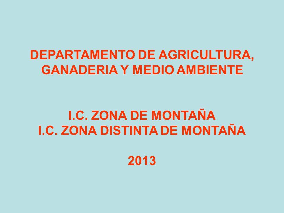 DEPARTAMENTO DE AGRICULTURA, GANADERIA Y MEDIO AMBIENTE I.C. ZONA DE MONTAÑA I.C. ZONA DISTINTA DE MONTAÑA 2013