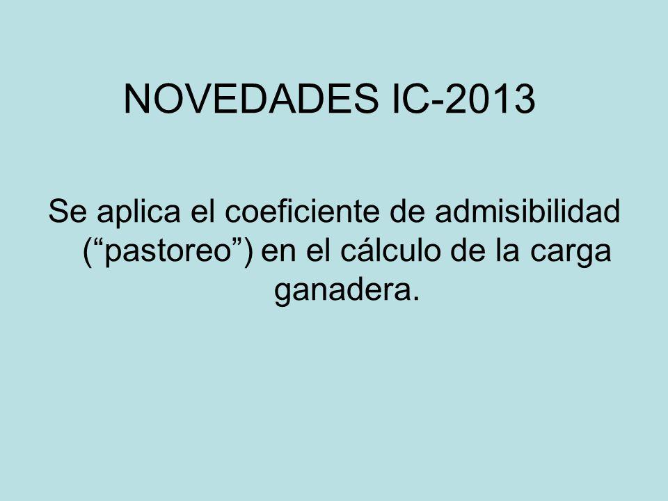 NOVEDADES IC-2013 Se aplica el coeficiente de admisibilidad (pastoreo) en el cálculo de la carga ganadera.