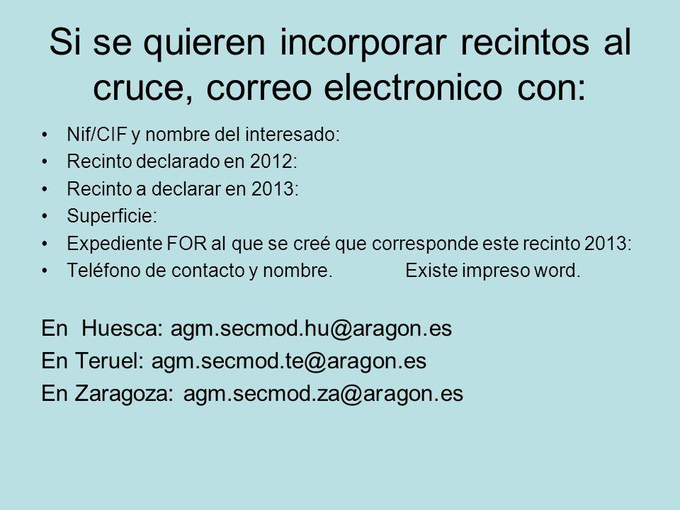 Si se quieren incorporar recintos al cruce, correo electronico con: Nif/CIF y nombre del interesado: Recinto declarado en 2012: Recinto a declarar en