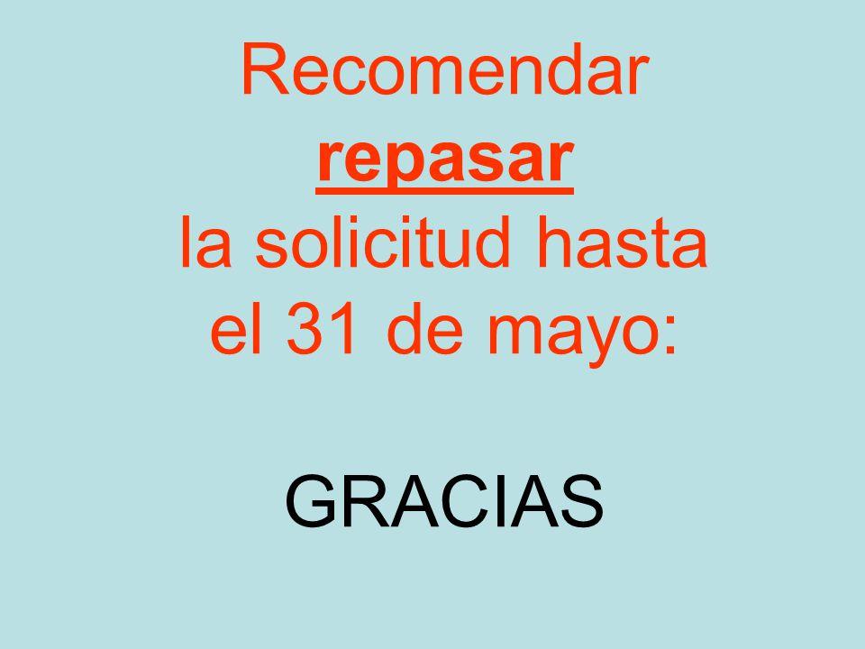 Recomendar repasar la solicitud hasta el 31 de mayo: GRACIAS