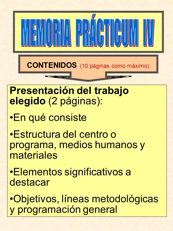 CONTENIDOS (10 páginas como máximo): Presentación del trabajo elegido (2 páginas): En qué consiste Estructura del centro o programa, medios humanos y materiales Elementos significativos a destacar Objetivos, líneas metodológicas y programación general