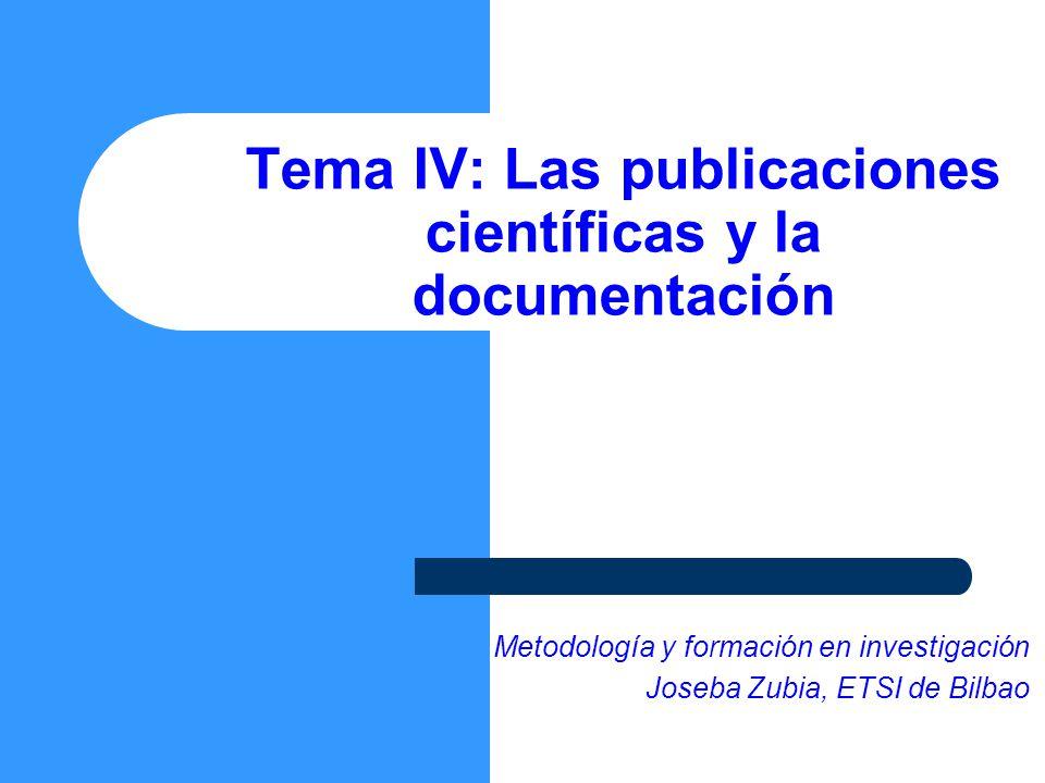 Tema IV: Las publicaciones científicas y la documentación Esta presentación llevará probablemente a un debate con la audiencia, lo que generará elemen
