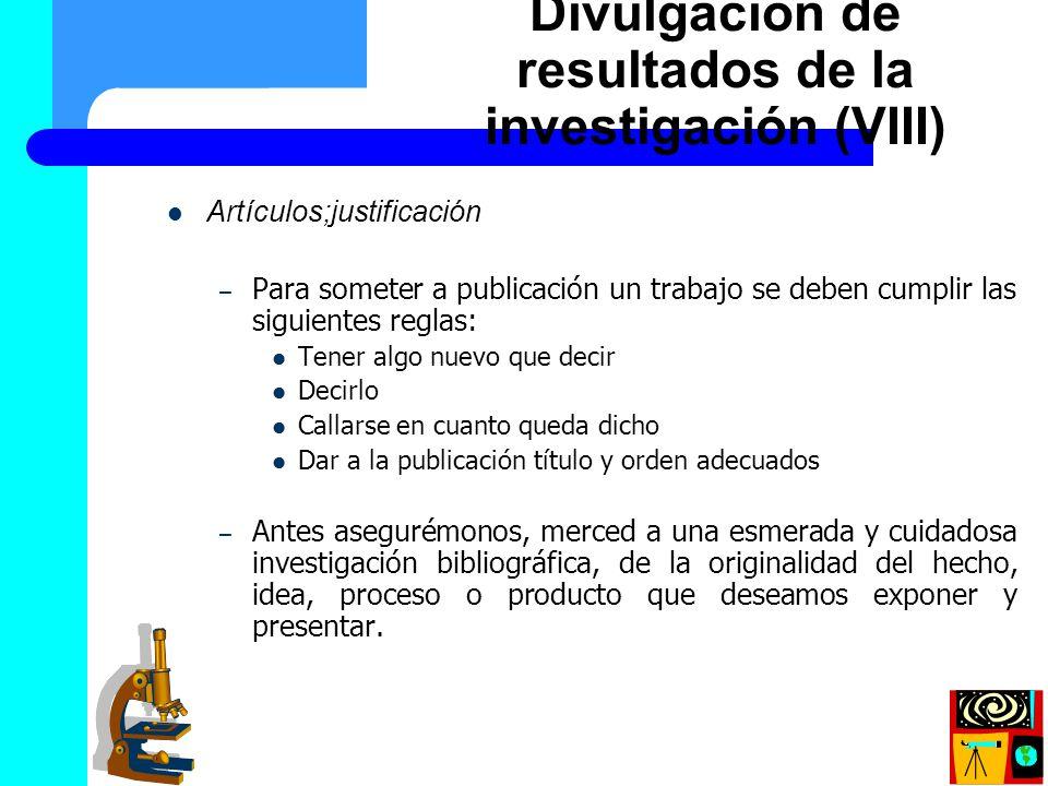 Artículos;justificación – Para someter a publicación un trabajo se deben cumplir las siguientes reglas: Tener algo nuevo que decir Decirlo Callarse en