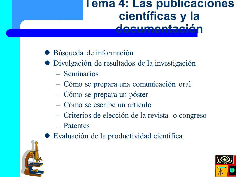 Búsqueda de información Divulgación de resultados de la investigación –Seminarios –Cómo se prepara una comunicación oral –Cómo se prepara un póster –C