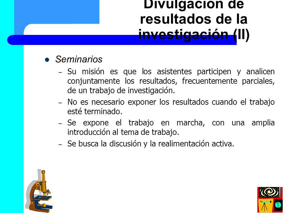 Seminarios – Su misión es que los asistentes participen y analicen conjuntamente los resultados, frecuentemente parciales, de un trabajo de investigac