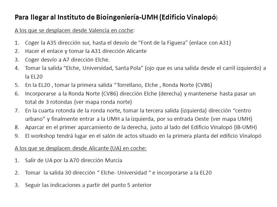 Para llegar al Instituto de Bioingeniería-UMH (Edificio Vinalopó ) A los que se desplacen desde Valencia en coche: 1.Coger la A35 dirección sur, hasta