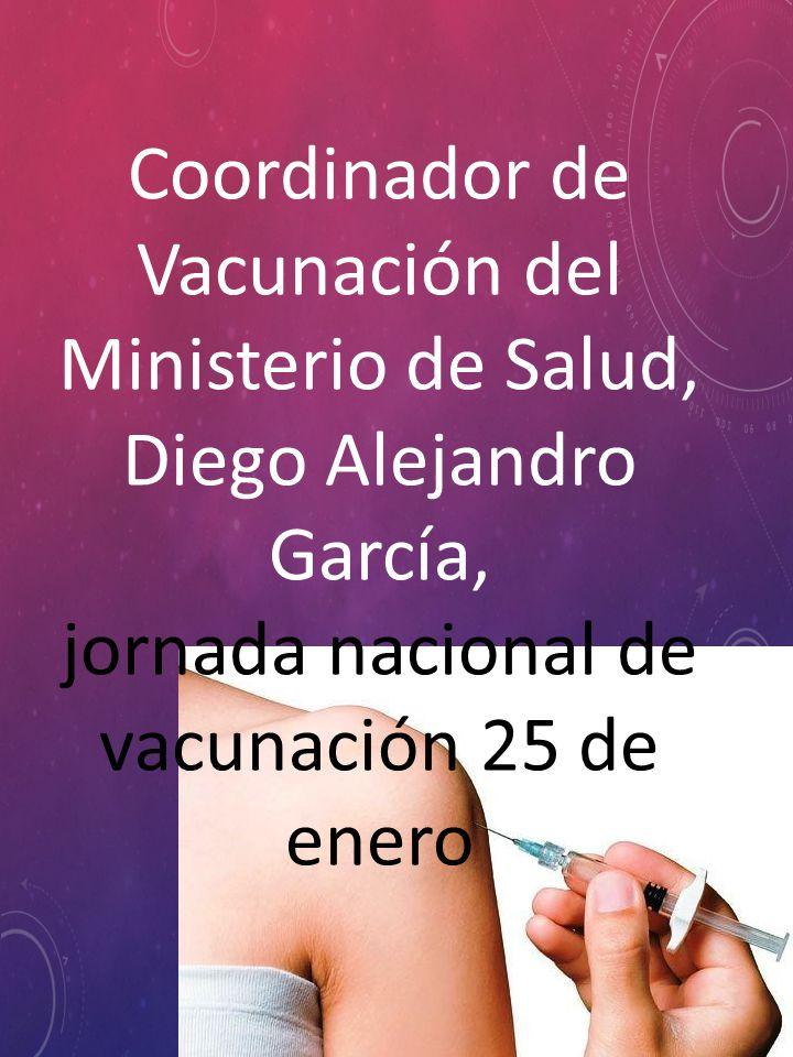 Coordinador de Vacunación del Ministerio de Salud, Diego Alejandro García, jornada nacional de vacunación 25 de enero