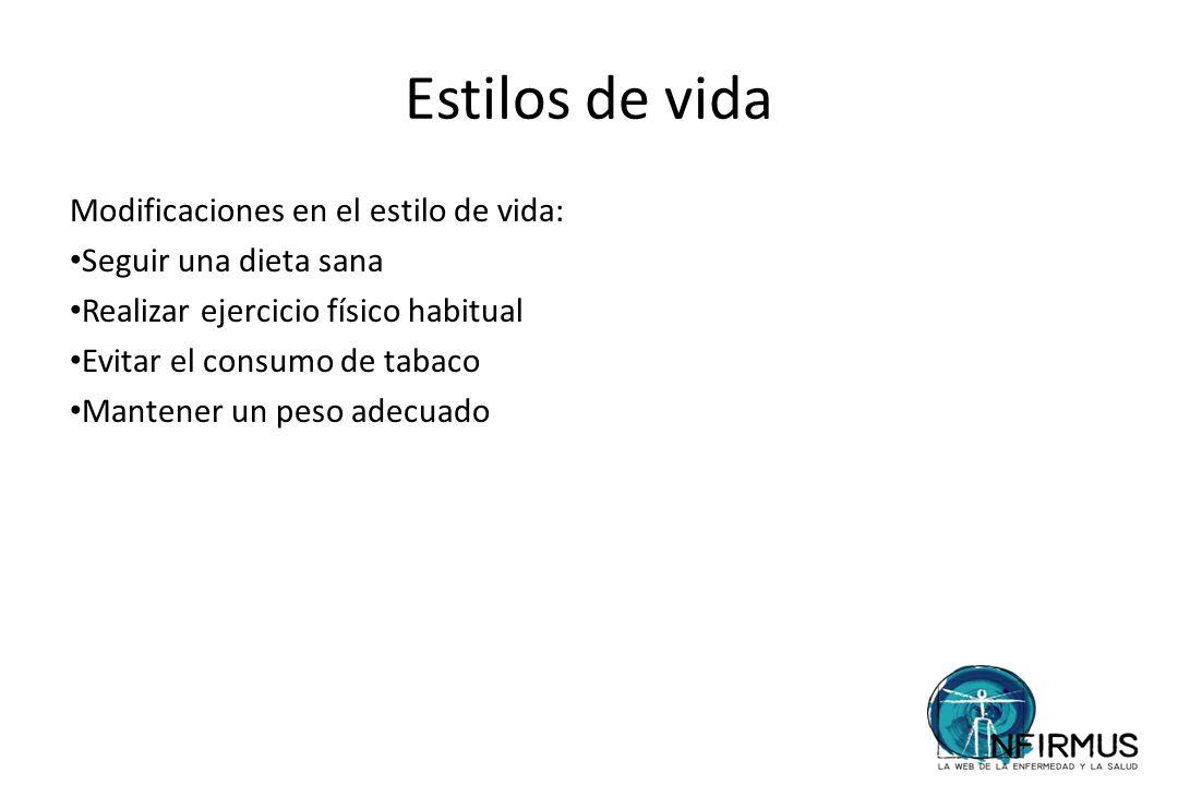 Estilos de vida Modificaciones en el estilo de vida: Seguir una dieta sana Realizar ejercicio físico habitual Evitar el consumo de tabaco Mantener un